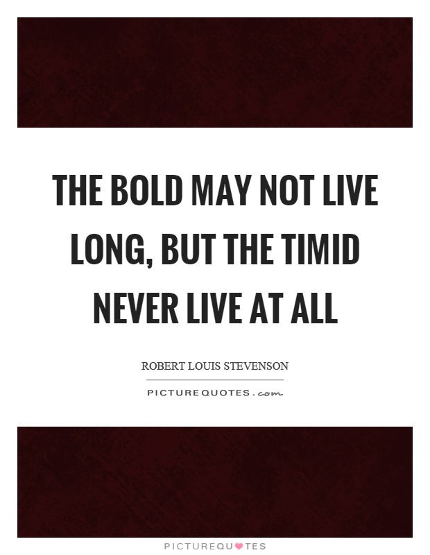 The bold may not live long, but the timid never live at all Picture Quote #1