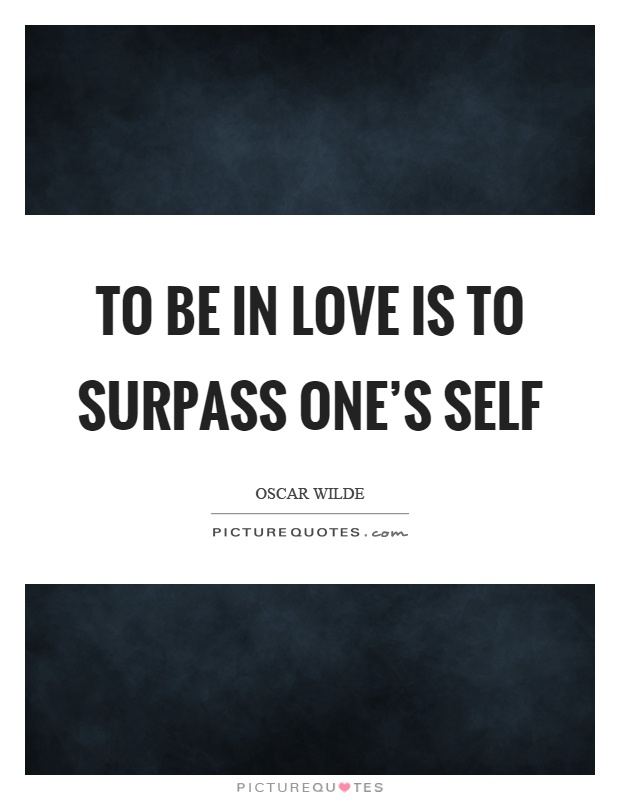 To be in love is to surpass one's self Picture Quote #1