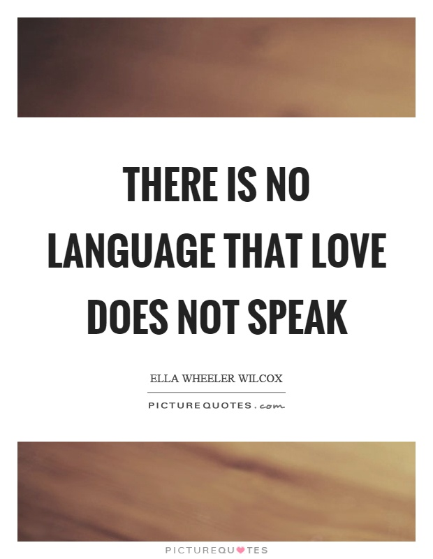 There is no language that love does not speak Picture Quote #1