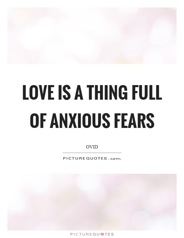 Love is a thing full of anxious fears Picture Quote #1