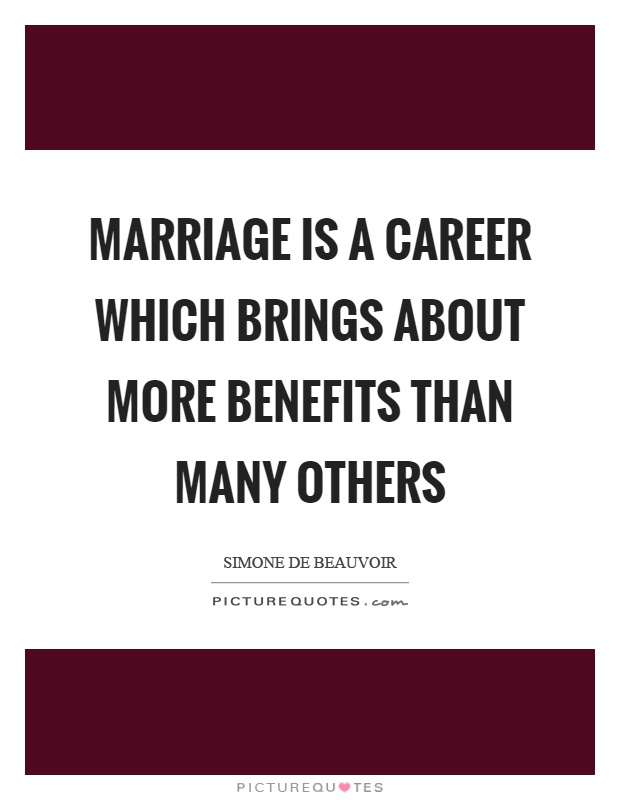 Marriage is a career which brings about more benefits than many others Picture Quote #1