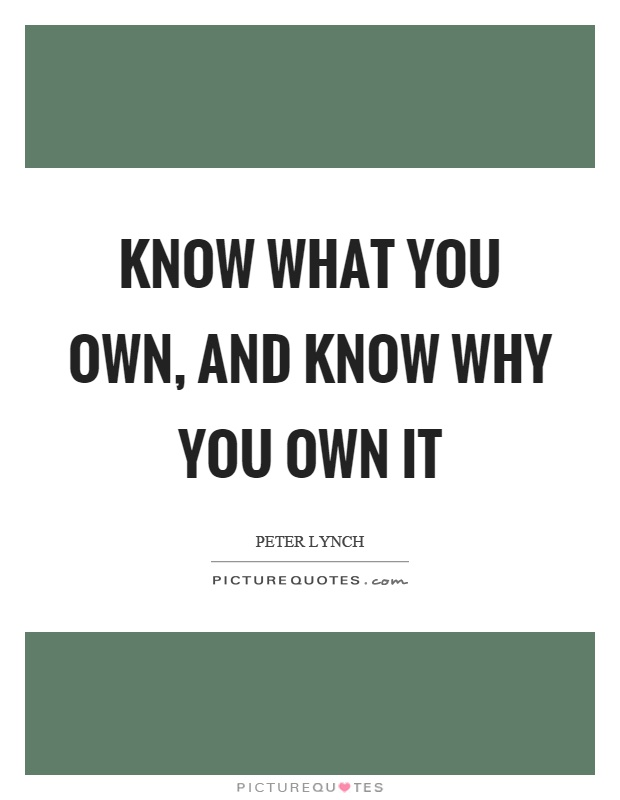 Know what you own, and know why you own it Picture Quote #1