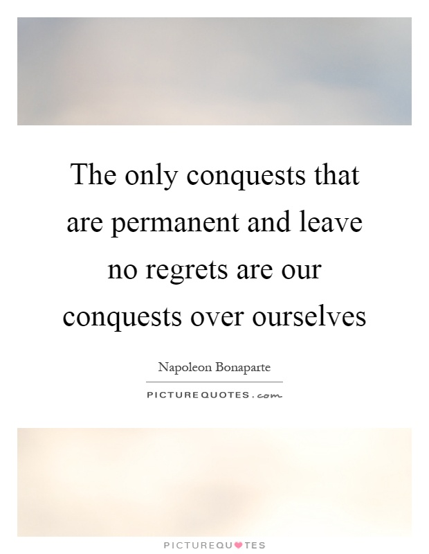 The only conquests that are permanent and leave no regrets are our conquests over ourselves Picture Quote #1
