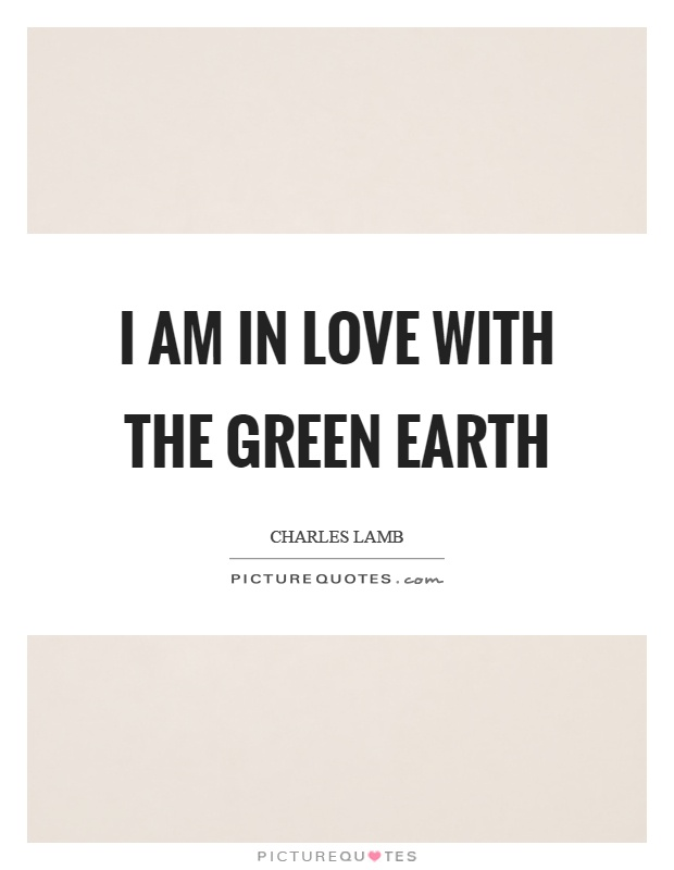 I am in love with the green earth Picture Quote #1