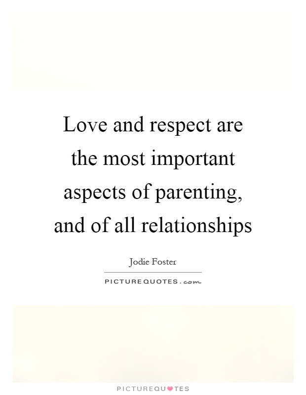 Love and respect are the most important aspects of parenting, and of all relationships Picture Quote #1