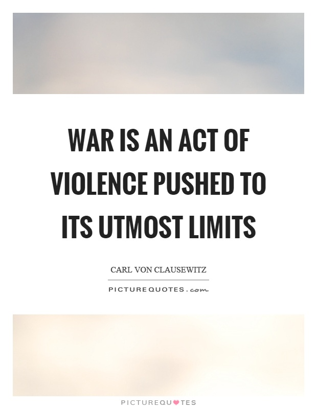 War is an act of violence pushed to its utmost limits Picture Quote #1