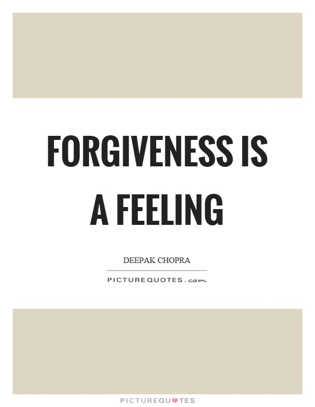 Forgiveness is a feeling Picture Quote #1