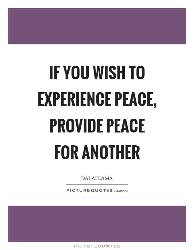 If you wish to experience peace, provide peace for another Picture Quote #1