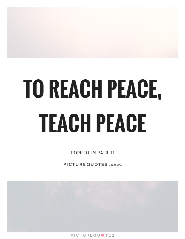 To reach peace, teach peace Picture Quote #1