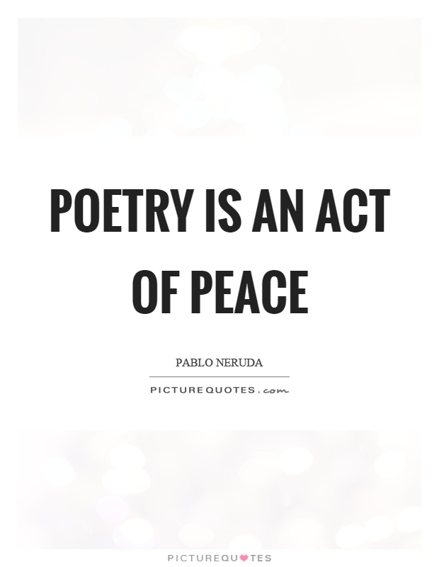 Poetry is an act of peace Picture Quote #1