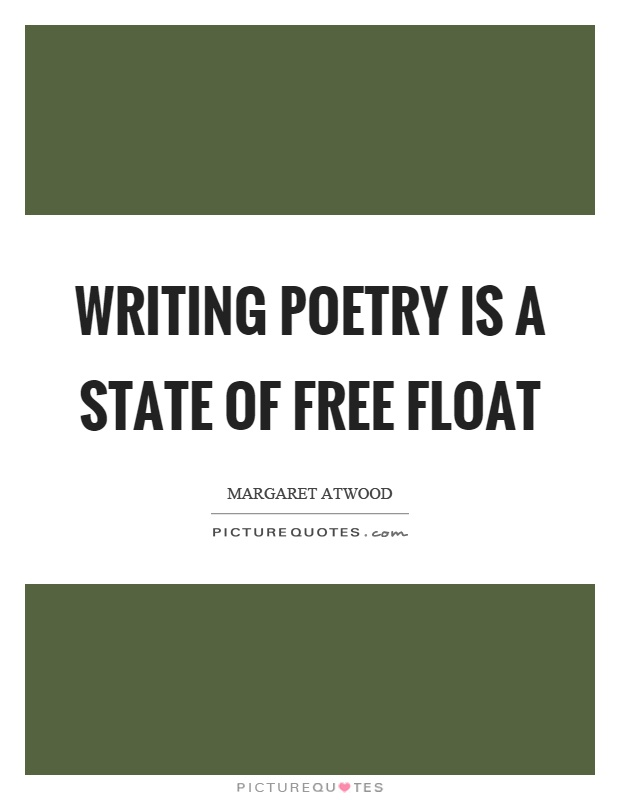 Writing poetry is a state of free float Picture Quote #1