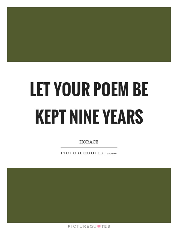 Let your poem be kept nine years Picture Quote #1