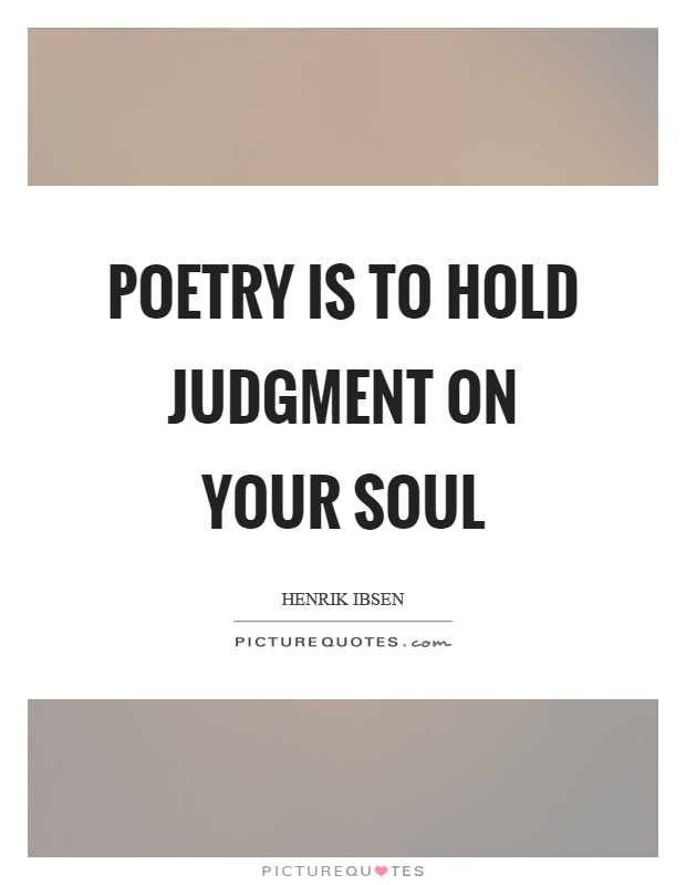 Poetry is to hold judgment on your soul Picture Quote #1