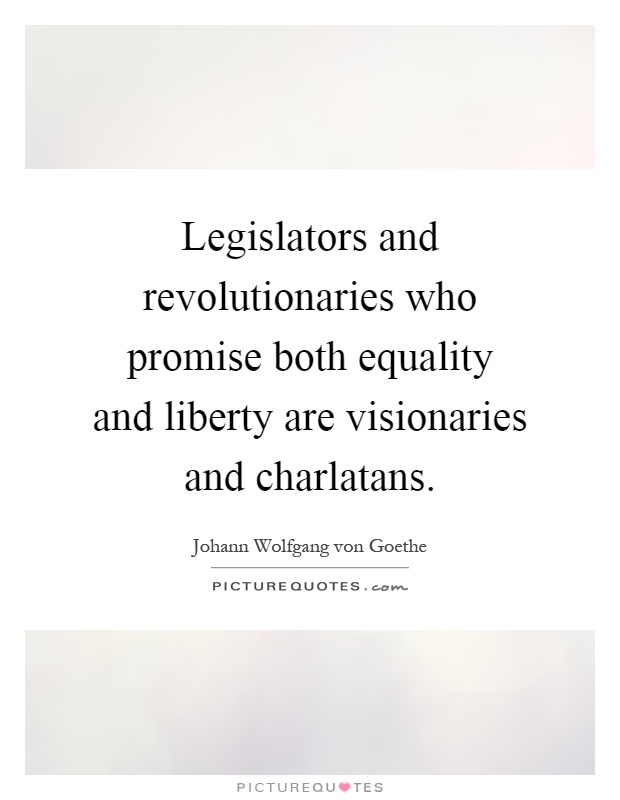 Legislators and revolutionaries who promise both equality and liberty are visionaries and charlatans Picture Quote #1