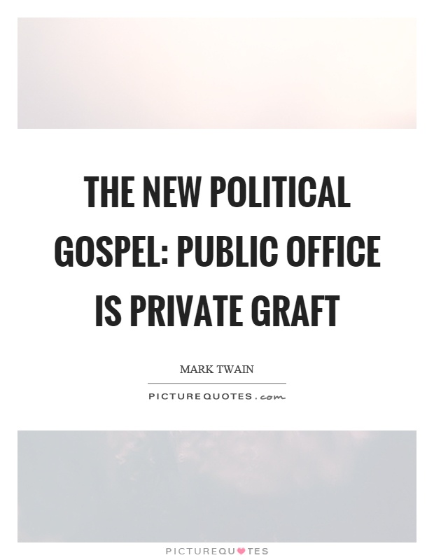 The new political gospel: public office is private graft Picture Quote #1