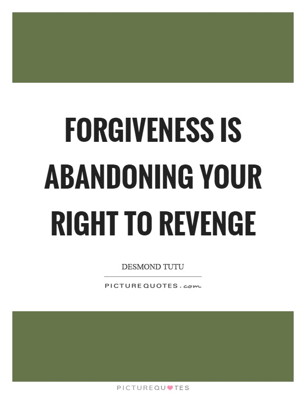 Forgiveness is abandoning your right to revenge Picture Quote #1