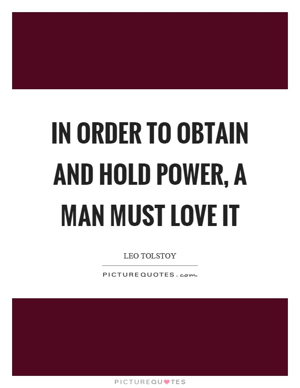 In order to obtain and hold power, a man must love it Picture Quote #1