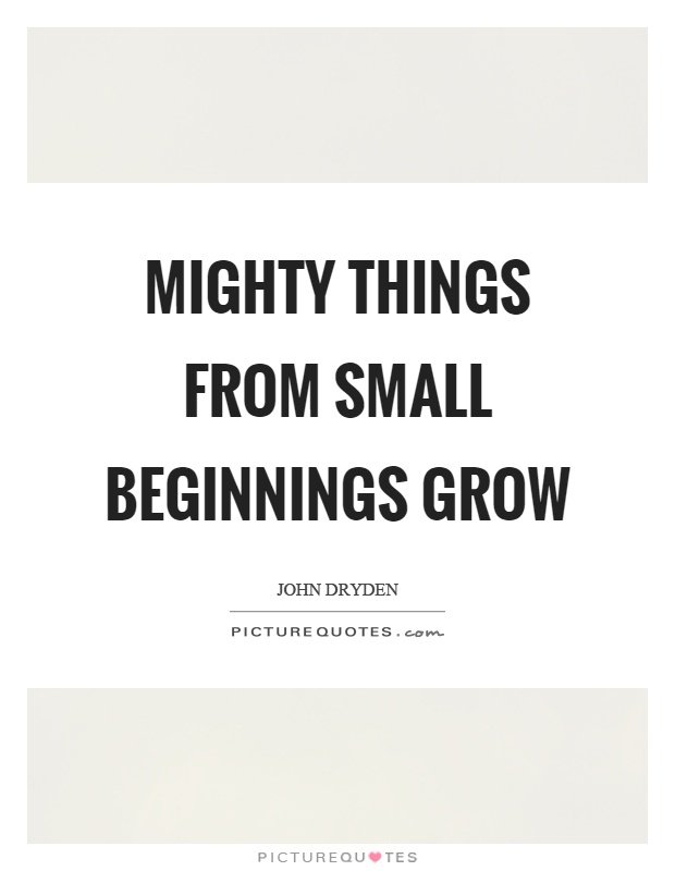 Mighty things from small beginnings grow Picture Quote #1