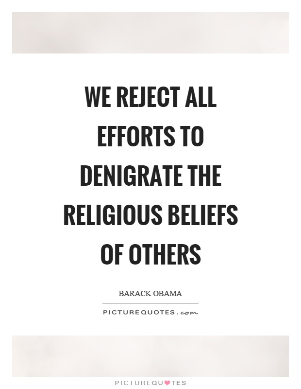 We reject all efforts to denigrate the religious beliefs of others Picture Quote #1