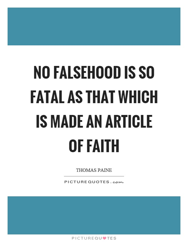 No falsehood is so fatal as that which is made an article of faith Picture Quote #1