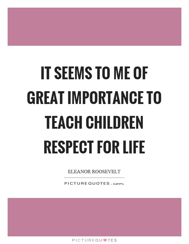 It seems to me of great importance to teach children respect for life Picture Quote #1
