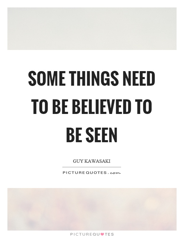 Some things need to be believed to be seen Picture Quote #1