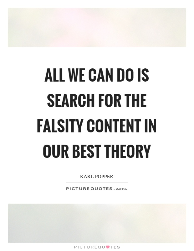 All we can do is search for the falsity content in our best theory Picture Quote #1