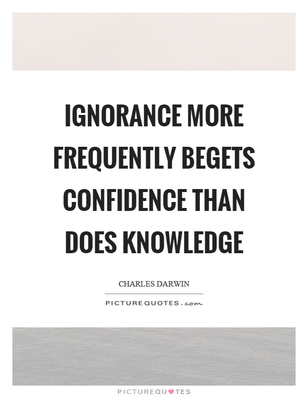 Ignorance more frequently begets confidence than does knowledge Picture Quote #1