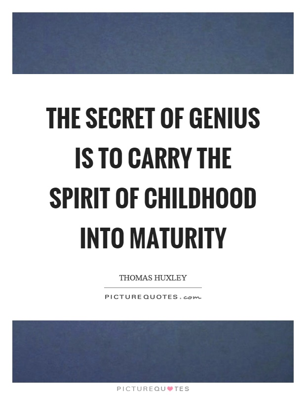 The secret of genius is to carry the spirit of childhood into maturity Picture Quote #1