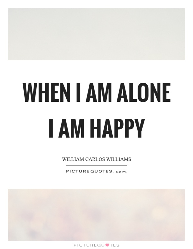when i am alone i am happy picture quotes