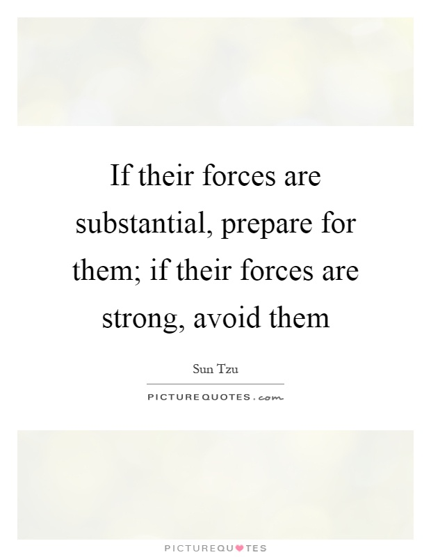 If their forces are substantial, prepare for them; if their forces are strong, avoid them Picture Quote #1
