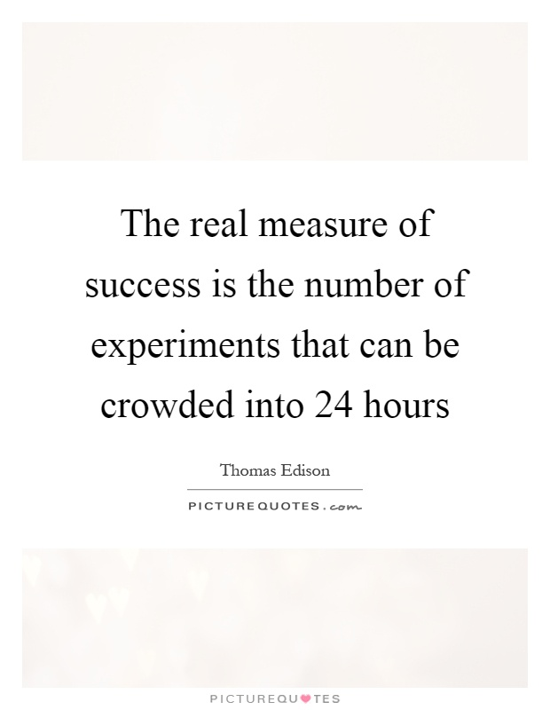 The real measure of success is the number of experiments that can be crowded into 24 hours Picture Quote #1