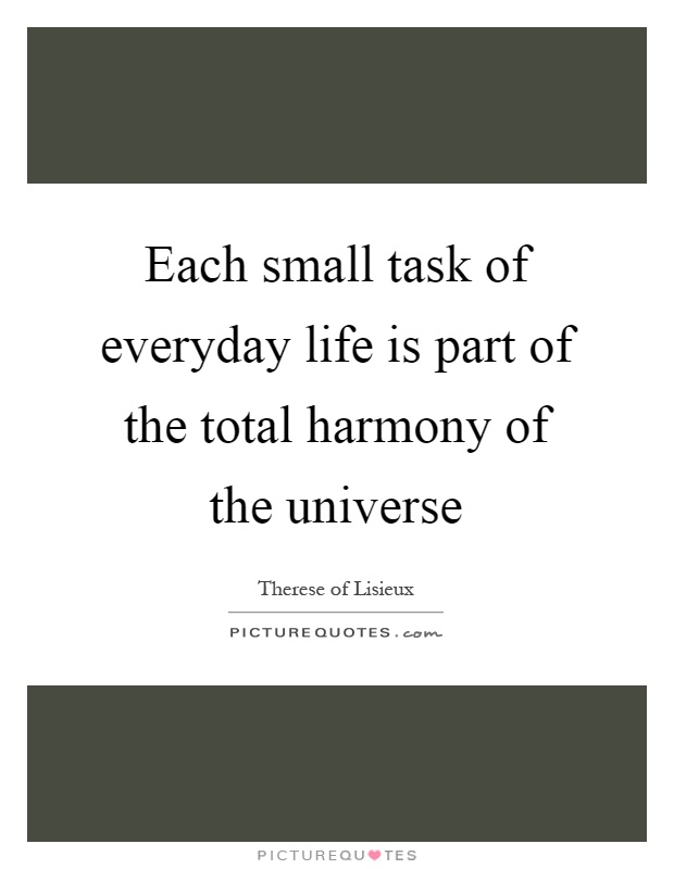 Each small task of everyday life is part of the total harmony of the universe Picture Quote #1