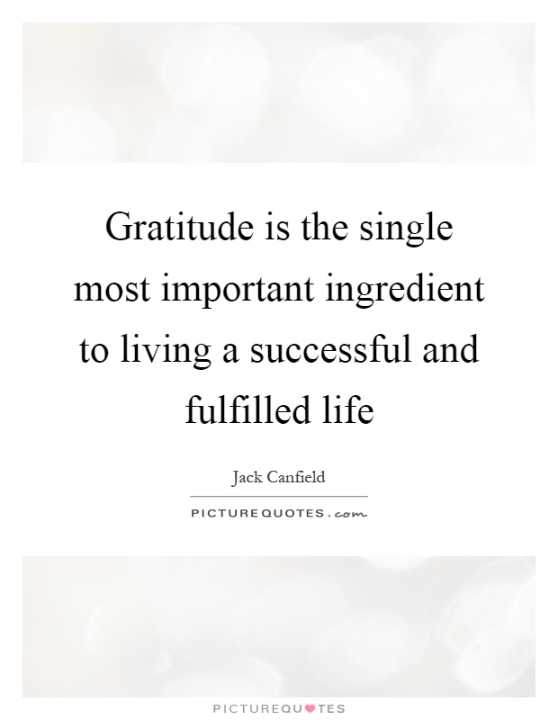 Gratitude is the single most important ingredient to living a successful and fulfilled life Picture Quote #1