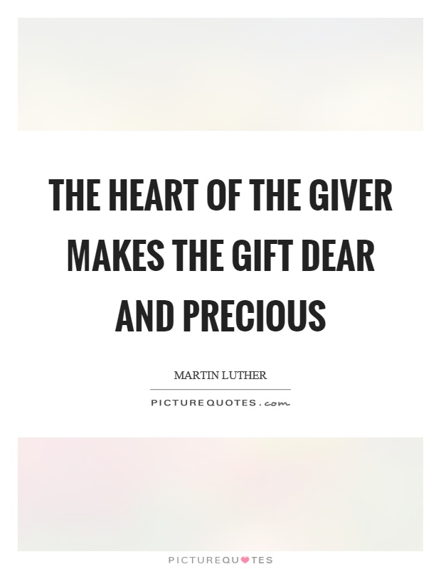 The heart of the giver makes the gift dear and precious Picture Quote #1