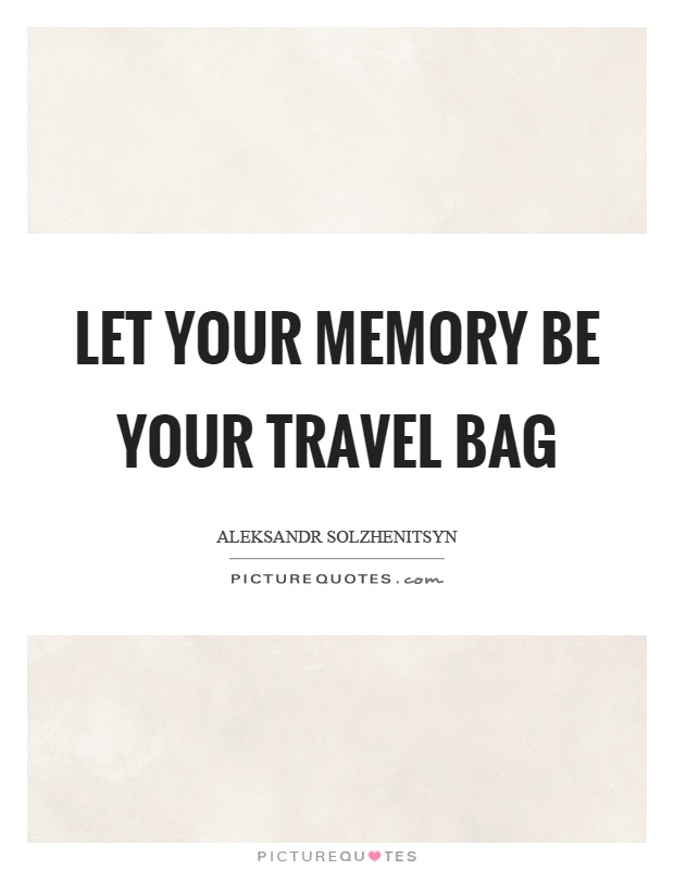 Let your memory be your travel bag Picture Quote #1
