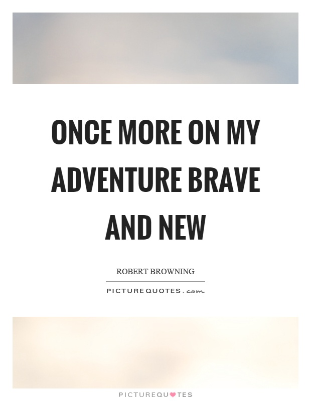 Once more on my adventure brave and new Picture Quote #1