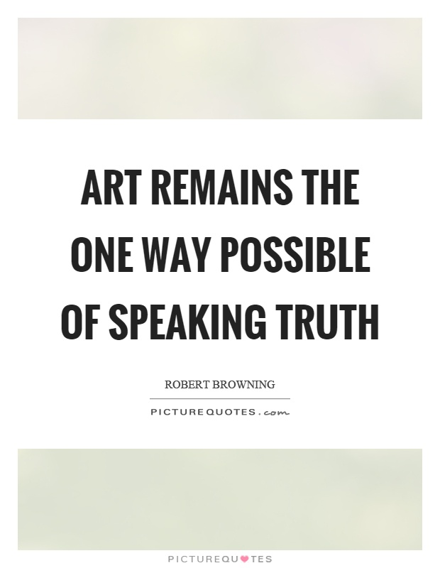 Art remains the one way possible of speaking truth Picture Quote #1