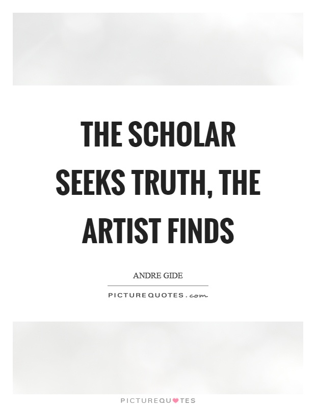 The scholar seeks truth, the artist finds Picture Quote #1