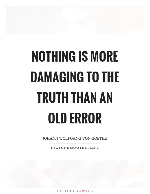 Nothing is more damaging to the truth than an old error Picture Quote #1