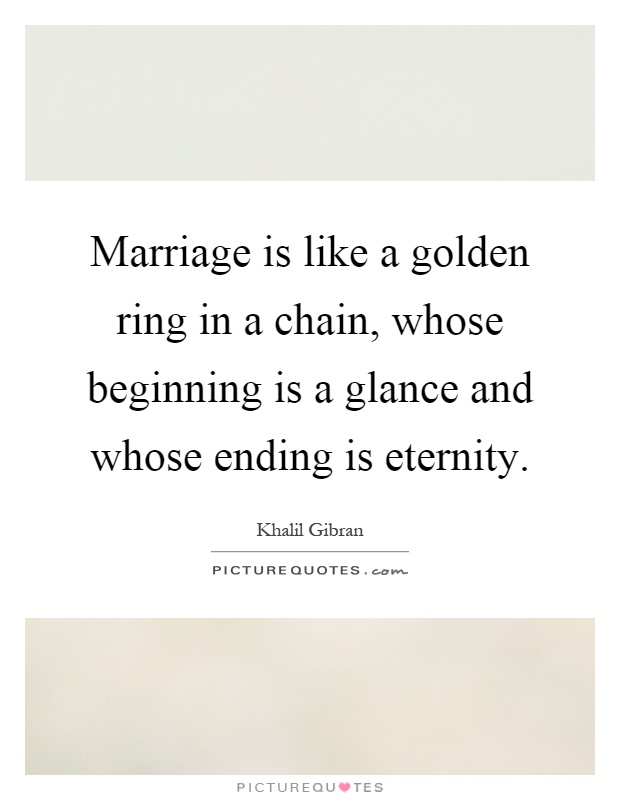 Marriage is like a golden ring in a chain, whose beginning is a glance and whose ending is eternity Picture Quote #1