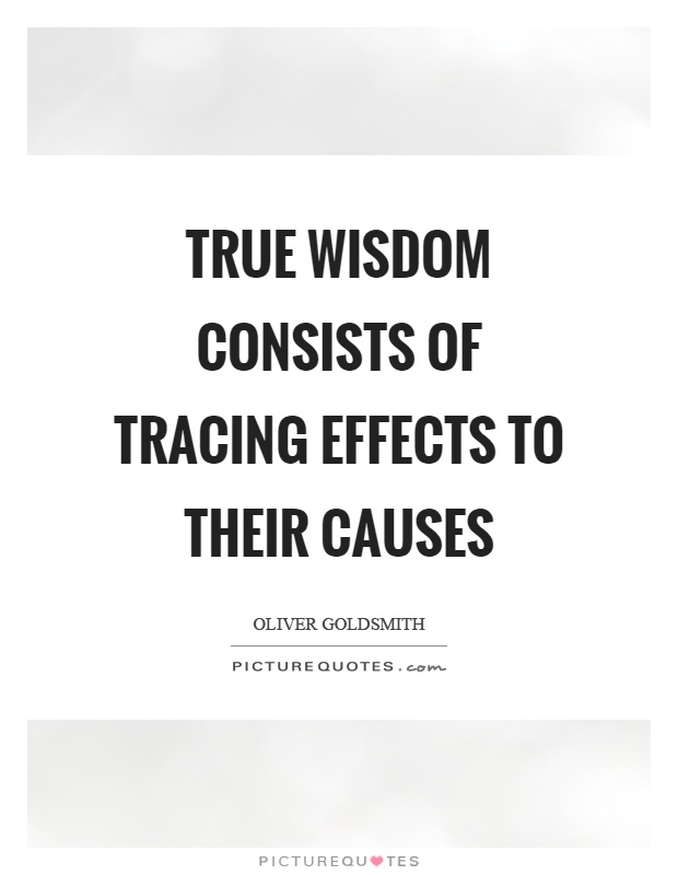 True wisdom consists of tracing effects to their causes Picture Quote #1