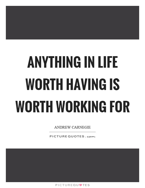 Anything in life worth having is worth working for Picture Quote #1