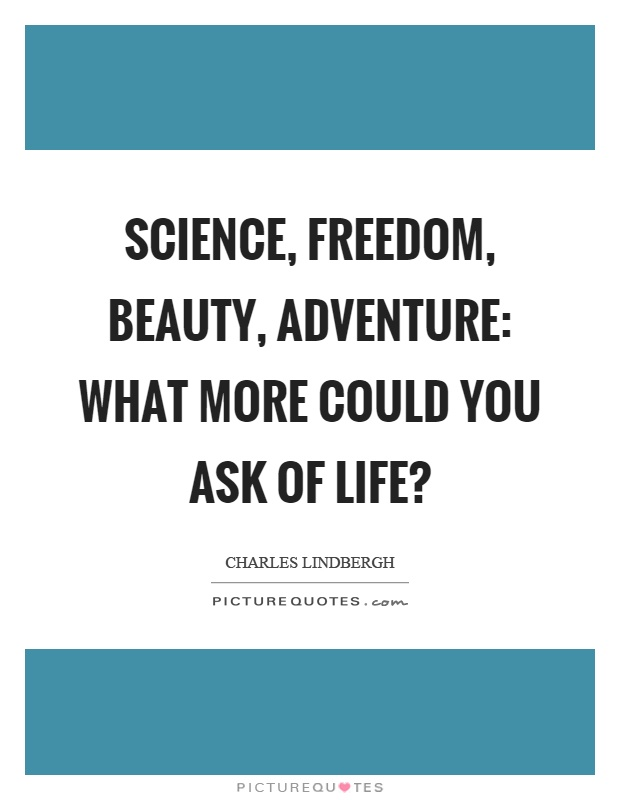 Science, freedom, beauty, adventure: what more could you ask of life? Picture Quote #1