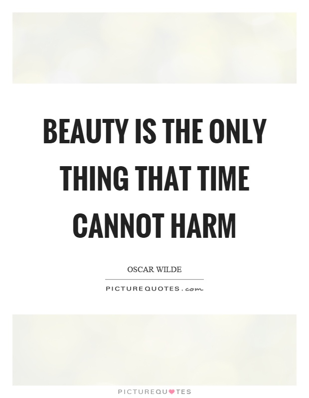 Beauty is the only thing that time cannot harm Picture Quote #1
