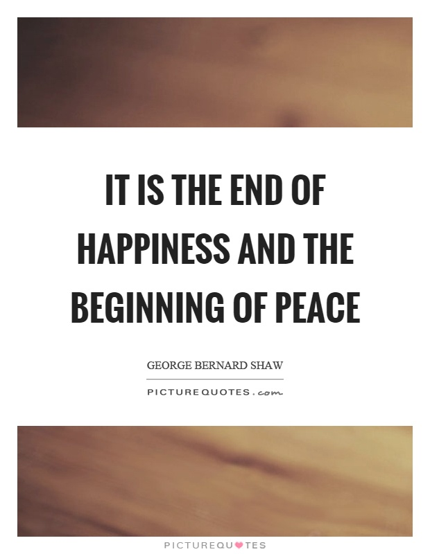 It is the end of happiness and the beginning of peace Picture Quote #1