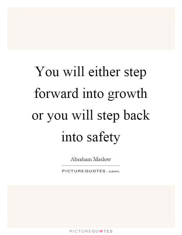 You will either step forward into growth or you will step back into safety Picture Quote #1