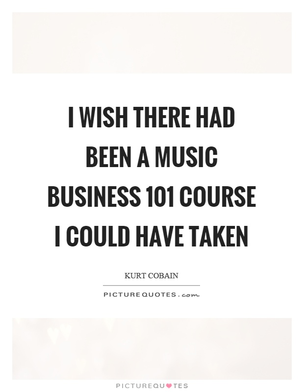 I wish there had been a music business 101 course I could have taken Picture Quote #1