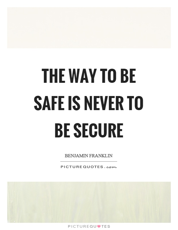 The way to be safe is never to be secure Picture Quote #1