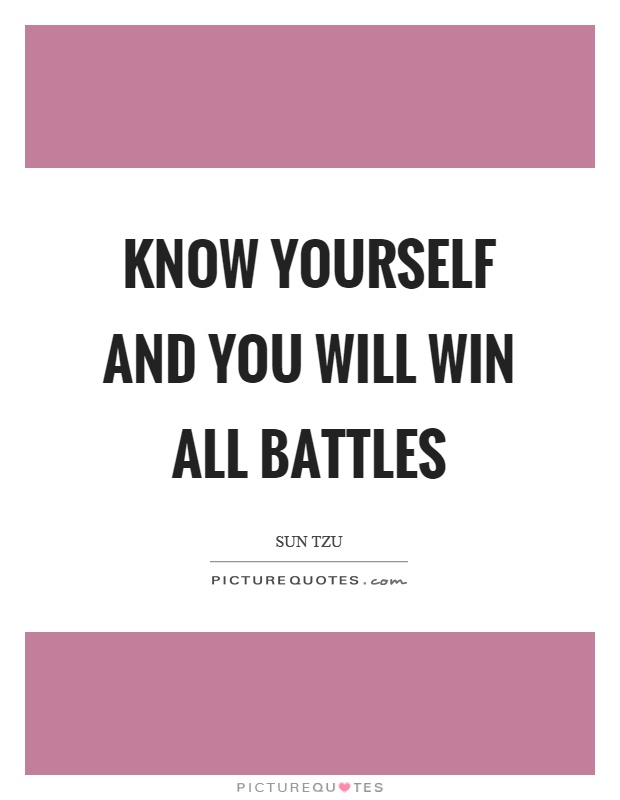 Know yourself and you will win all battles Picture Quote #1